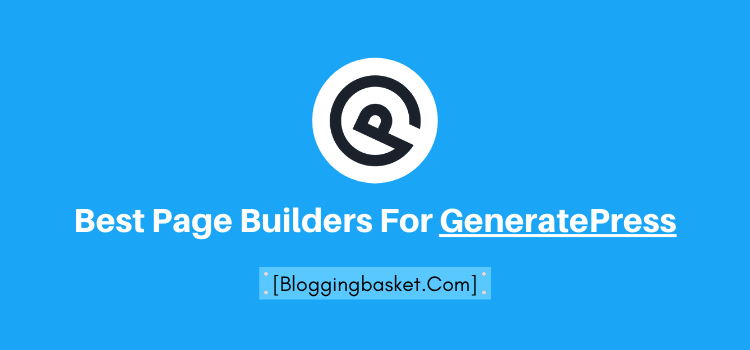 Best Page Builders For GeneratePress Theme